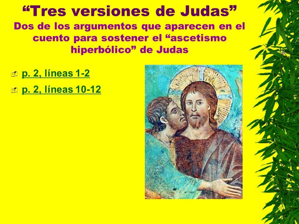 Tres versiones de Judas Dos de los argumentos que aparecen en el cuento para sostener el ascetismo hiperbólico de Judas p. 2, líneas 1-2 p. 2, líneas