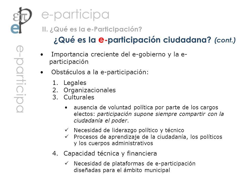 ¿Qué es la e -participación ciudadana? (cont.) II. ¿Qué es la e-Participación? Importancia creciente del e-gobierno y la e- participación Obstáculos a