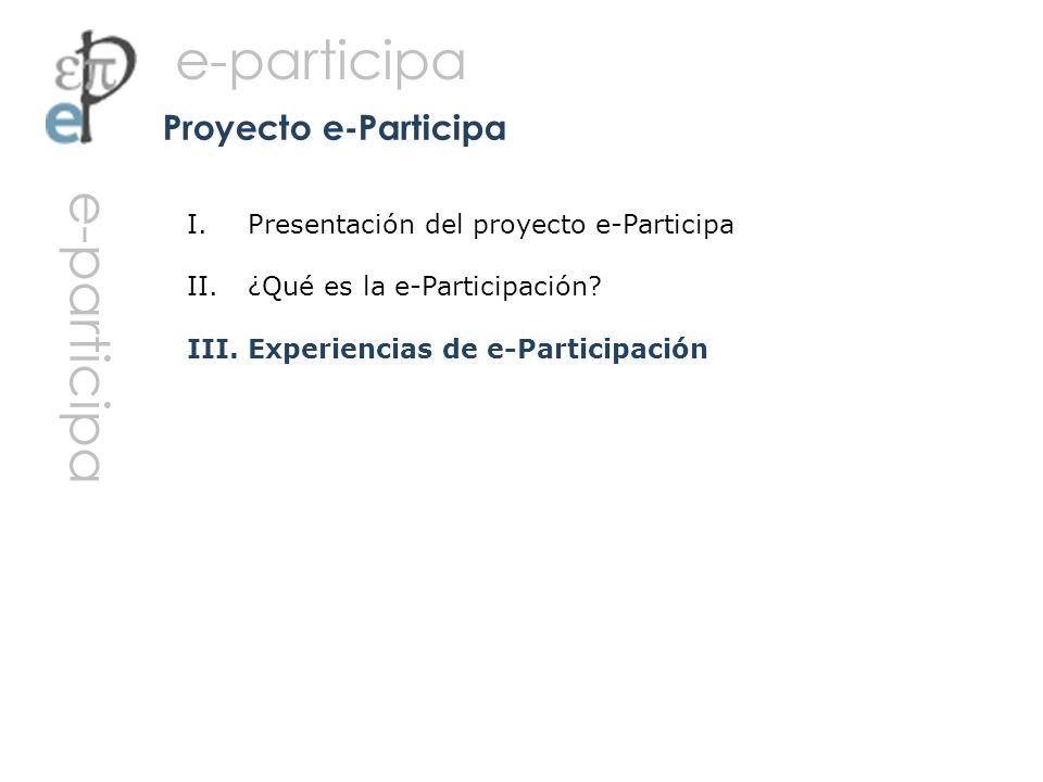 I. Presentación del proyecto e-Participa II. ¿Qué es la e-Participación? III. Experiencias de e-Participación Proyecto e-Participa