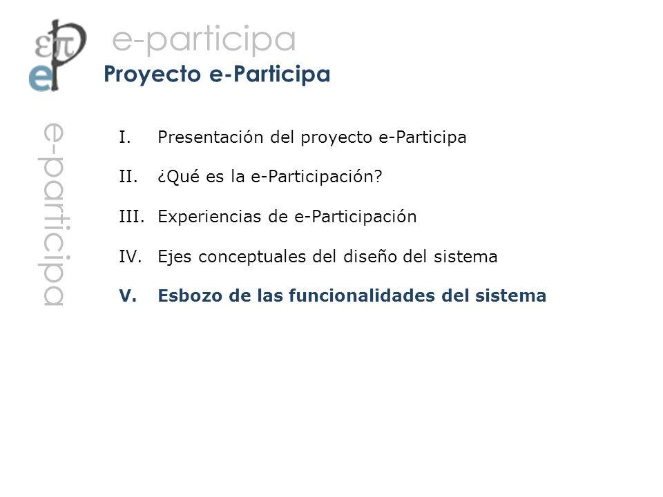 I. Presentación del proyecto e-Participa II. ¿Qué es la e-Participación? III. Experiencias de e-Participación IV. Ejes conceptuales del diseño del sis
