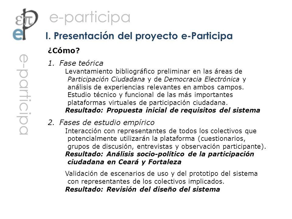 ¿Cómo? 1.Fase teórica Levantamiento bibliográfico preliminar en las áreas de Participación Ciudadana y de Democracia Electrónica y análisis de experie
