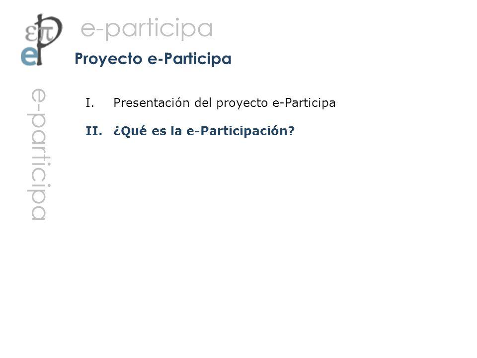 II. ¿Qué es la e-Participación? Proyecto e-Participa