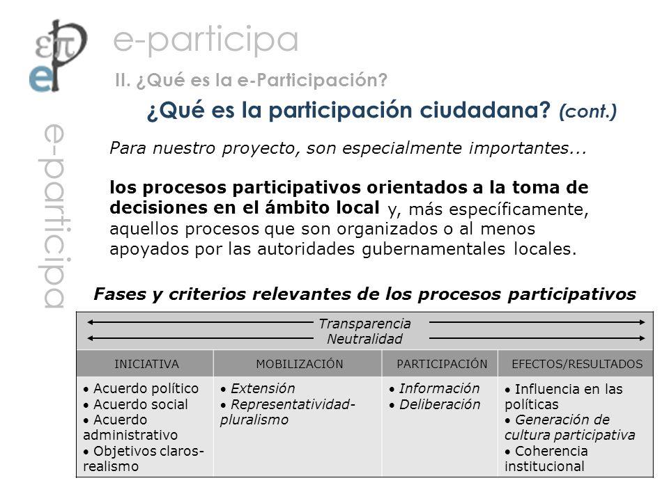 ¿Qué es la participación ciudadana? (cont.) II. ¿Qué es la e-Participación? Transparencia Neutralidad INICIATIVAMOBILIZACIÓNPARTICIPACIÓNEFECTOS/RESUL