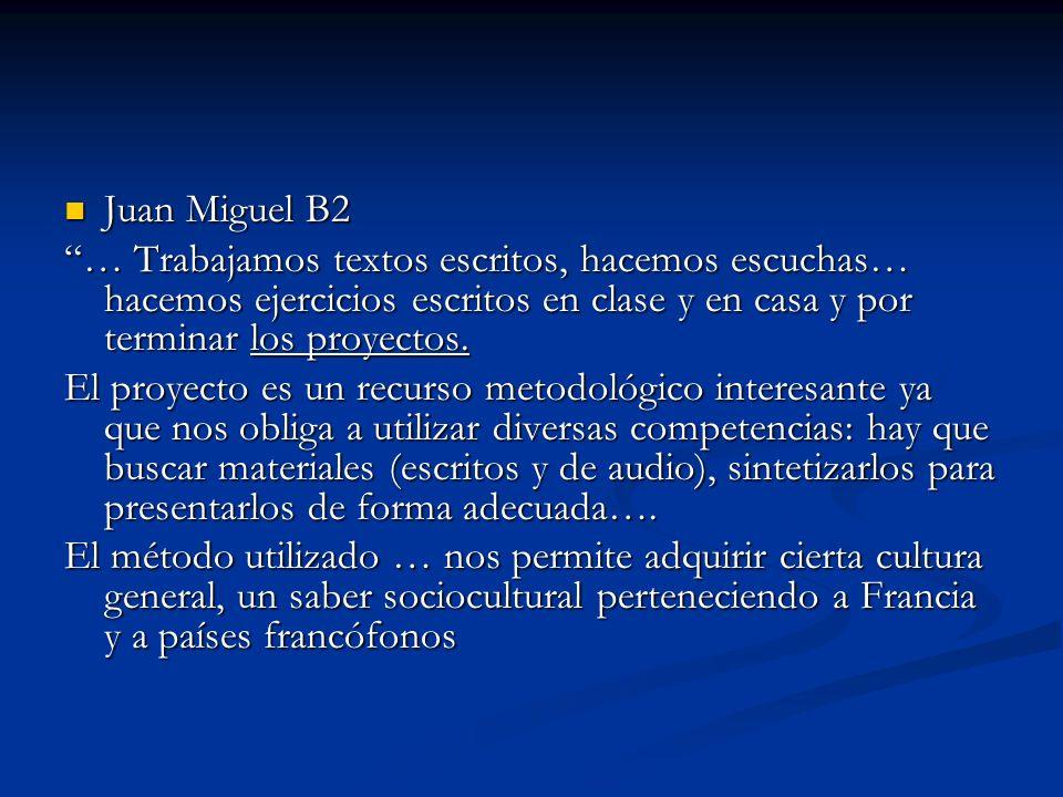 Juan Miguel B2 Juan Miguel B2 … Trabajamos textos escritos, hacemos escuchas… hacemos ejercicios escritos en clase y en casa y por terminar los proyec