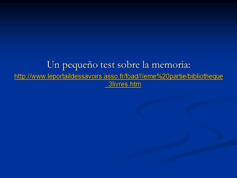 Un pequeño test sobre la memoria: http://www.leportaildessavoirs.asso.fr/foad/IIeme%20partie/bibliotheque _3livres.htm http://www.leportaildessavoirs.