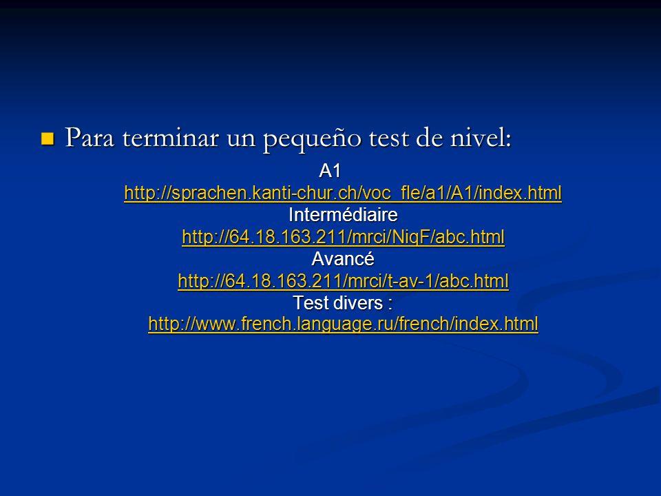 Para terminar un pequeño test de nivel: Para terminar un pequeño test de nivel: A1 http://sprachen.kanti-chur.ch/voc_fle/a1/A1/index.html Intermédiair