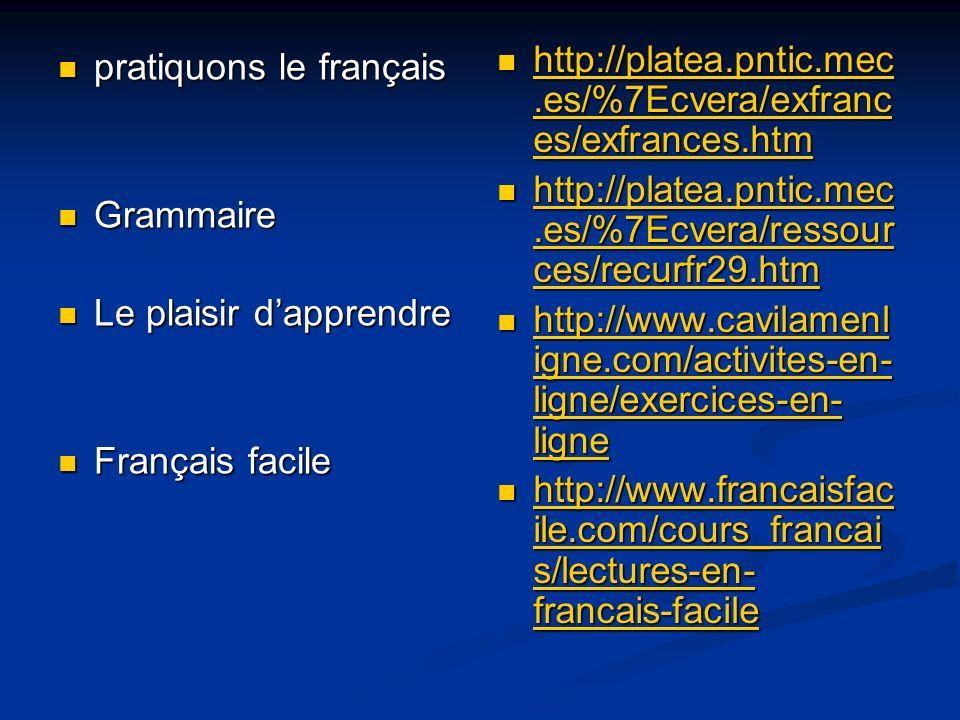 pratiquons le français pratiquons le français Grammaire Grammaire Le plaisir dapprendre Le plaisir dapprendre Français facile Français facile http://p