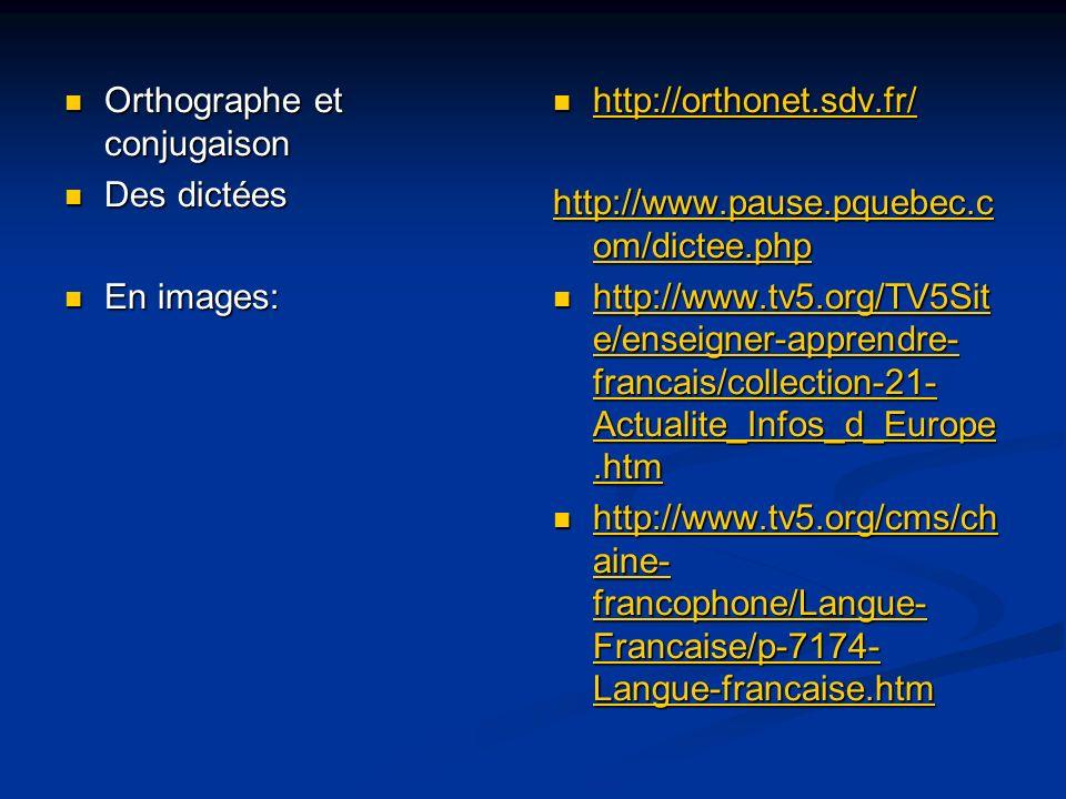 Orthographe et conjugaison Orthographe et conjugaison Des dictées Des dictées En images: En images: http://orthonet.sdv.fr/ http://www.pause.pquebec.c
