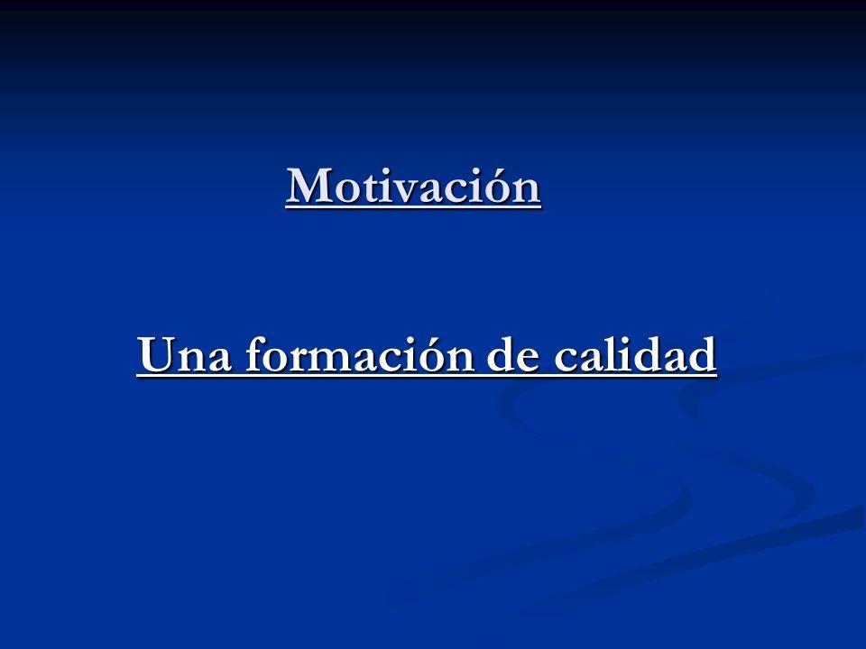 Motivación Una formación de calidad