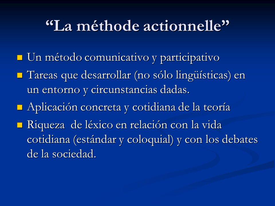 La méthode actionnelle Un método comunicativo y participativo Un método comunicativo y participativo Tareas que desarrollar (no sólo lingüísticas) en