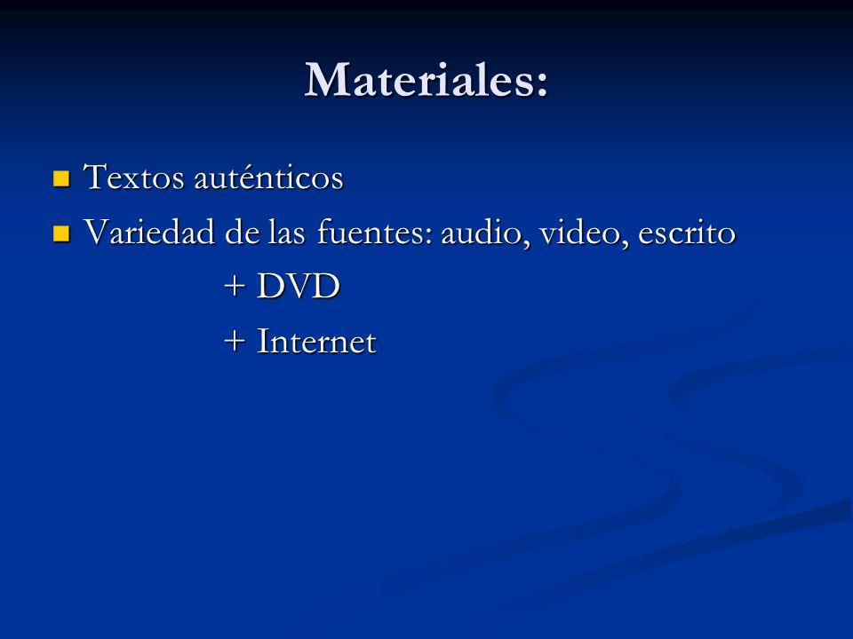 Materiales: Textos auténticos Textos auténticos Variedad de las fuentes: audio, video, escrito Variedad de las fuentes: audio, video, escrito + DVD +
