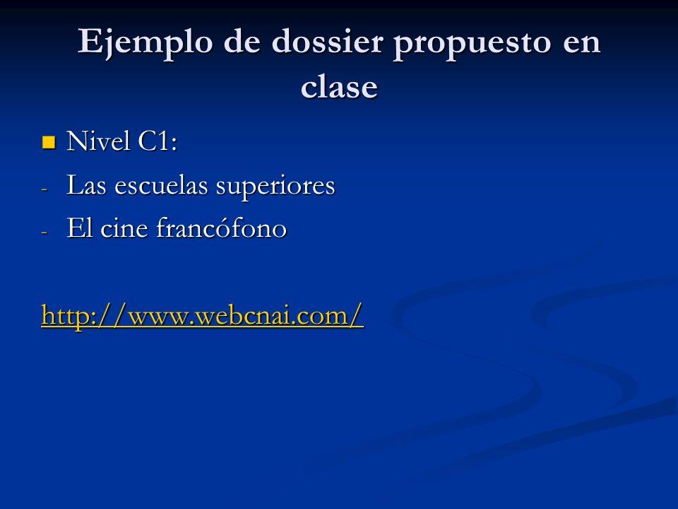 Ejemplo de dossier propuesto en clase Nivel C1: Nivel C1: - Las escuelas superiores - El cine francófono http://www.webcnai.com/