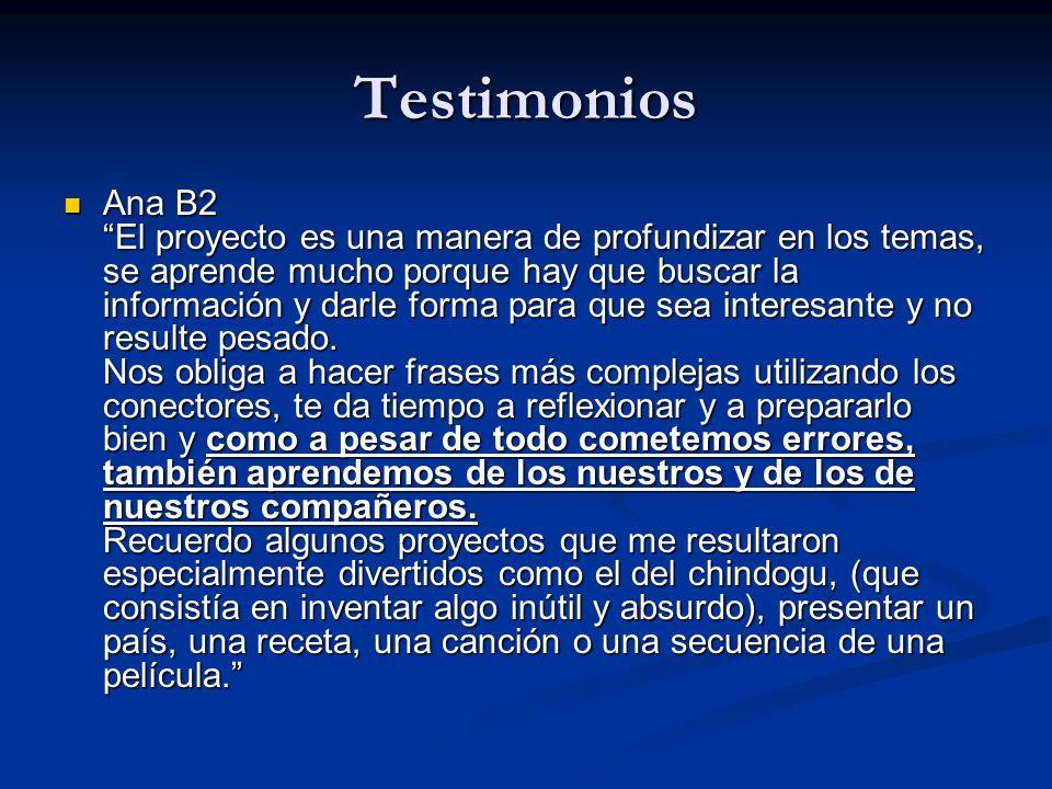 Testimonios Ana B2 El proyecto es una manera de profundizar en los temas, se aprende mucho porque hay que buscar la información y darle forma para que