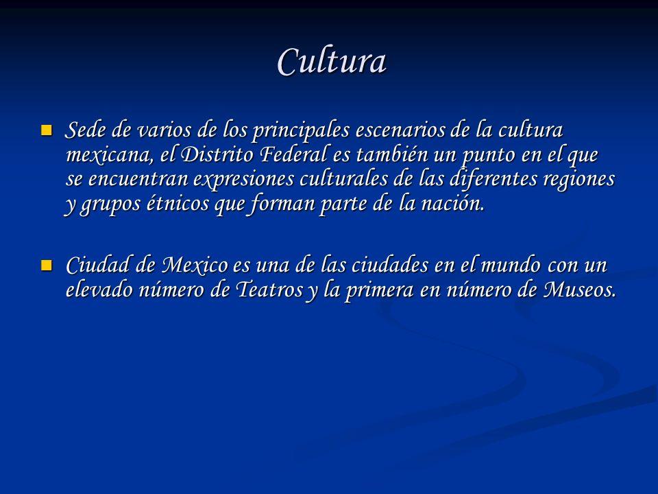 Cultura Sede de varios de los principales escenarios de la cultura mexicana, el Distrito Federal es también un punto en el que se encuentran expresion