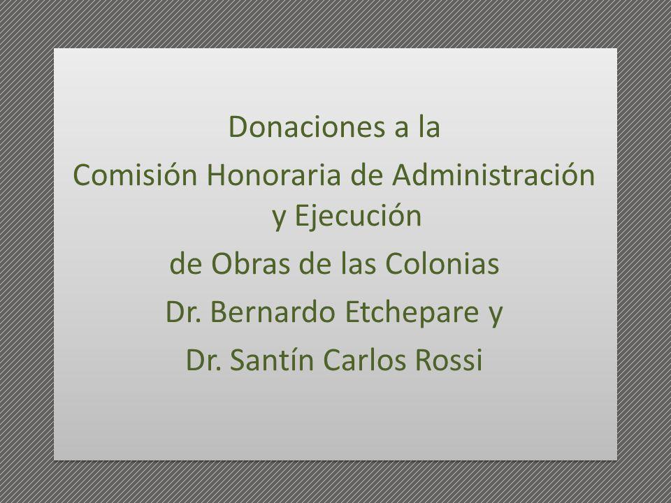 Donaciones a la Comisión Honoraria de Administración y Ejecución de Obras de las Colonias Dr. Bernardo Etchepare y Dr. Santín Carlos Rossi