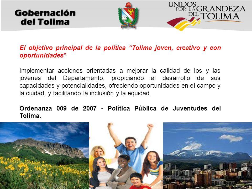 El objetivo principal de la política Tolima joven, creativo y con oportunidades Implementar acciones orientadas a mejorar la calidad de los y las jóve