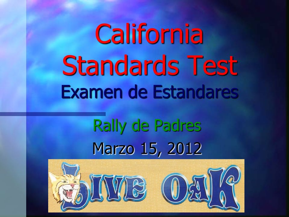 California Standards Test Examen de Estandares Rally de Padres Marzo 15, 2012