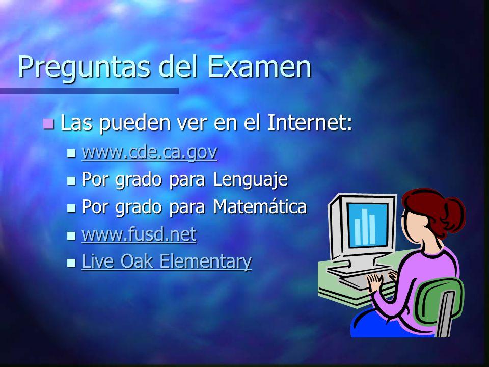 Preguntas del Examen Las pueden ver en el Internet: Las pueden ver en el Internet: www.cde.ca.gov www.cde.ca.gov www.cde.ca.gov Por grado para Lenguaj