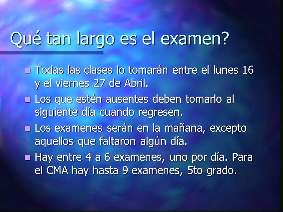 Qué tan largo es el examen? Todas las clases lo tomarán entre el lunes 16 y el viernes 27 de Abril. Todas las clases lo tomarán entre el lunes 16 y el