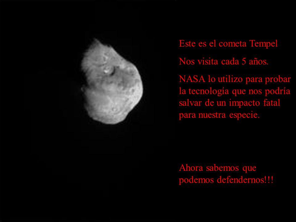 Este es el cometa Tempel Nos visita cada 5 años. NASA lo utilizo para probar la tecnología que nos podría salvar de un impacto fatal para nuestra espe