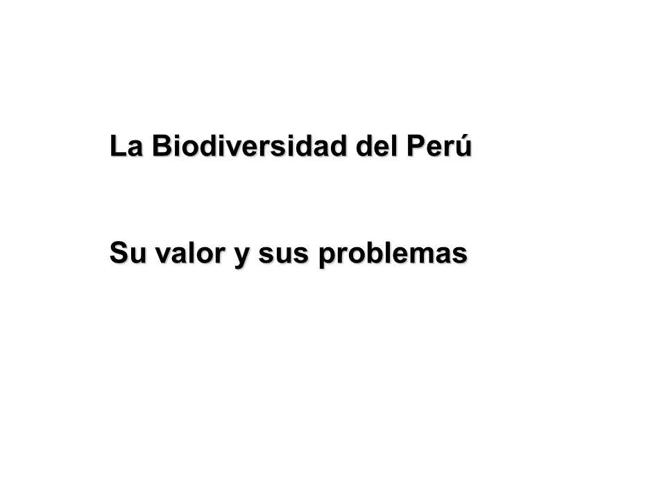 La Biodiversidad del Perú Su valor y sus problemas
