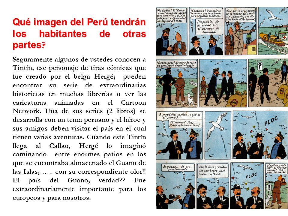 Qué imagen del Perú tendrán los habitantes de otras partes ? Seguramente algunos de ustedes conocen a Tintín, ese personaje de tiras cómicas que fue c