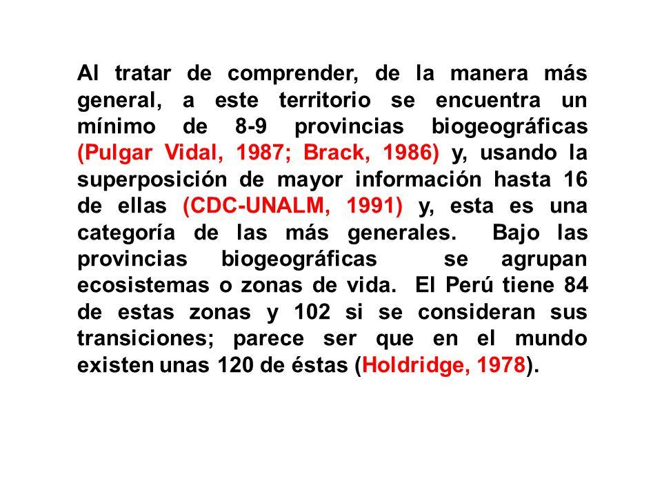 Al tratar de comprender, de la manera más general, a este territorio se encuentra un mínimo de 8-9 provincias biogeográficas (Pulgar Vidal, 1987; Brac