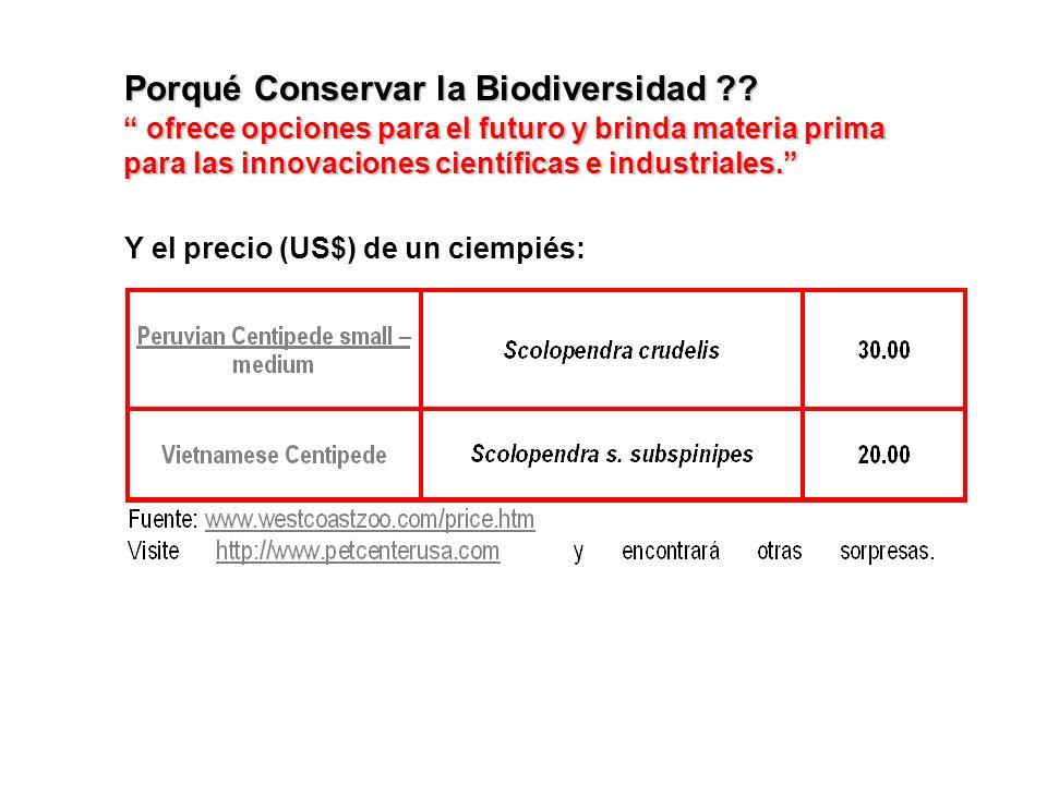 Porqué Conservar la Biodiversidad ?? Y el precio (US$) de un ciempiés: ofrece opciones para el futuro y brinda materia prima para las innovaciones cie