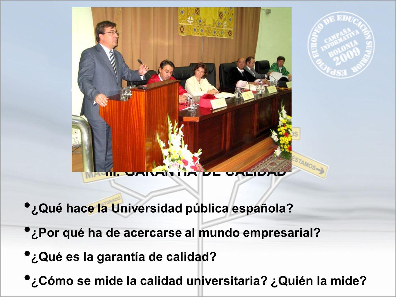 III. GARANTÍA DE CALIDAD ¿Qué hace la Universidad pública española? ¿Por qué ha de acercarse al mundo empresarial? ¿Qué es la garantía de calidad? ¿Có