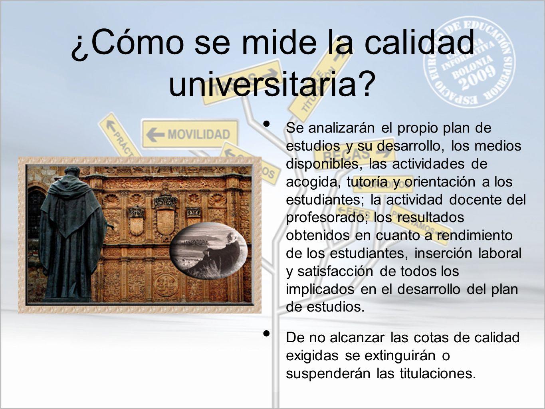¿Cómo se mide la calidad universitaria? Se analizarán el propio plan de estudios y su desarrollo, los medios disponibles, las actividades de acogida,