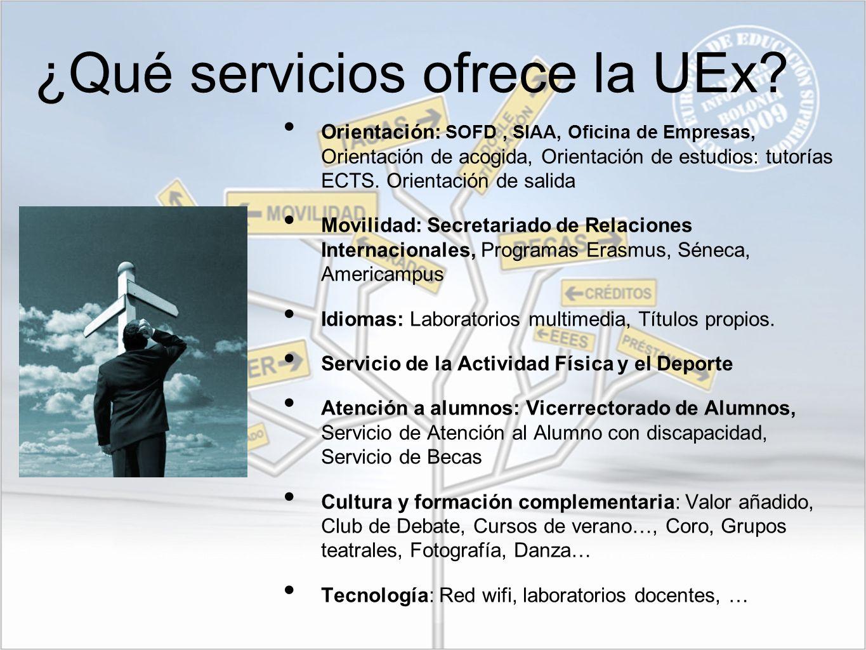 ¿Qué servicios ofrece la UEx? Orientación: SOFD, SIAA, Oficina de Empresas, Orientación de acogida, Orientación de estudios: tutorías ECTS. Orientació