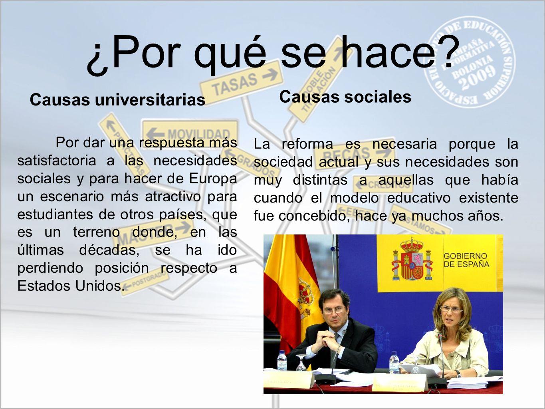 ¿Por qué se hace? Causas universitarias Por dar una respuesta más satisfactoria a las necesidades sociales y para hacer de Europa un escenario más atr