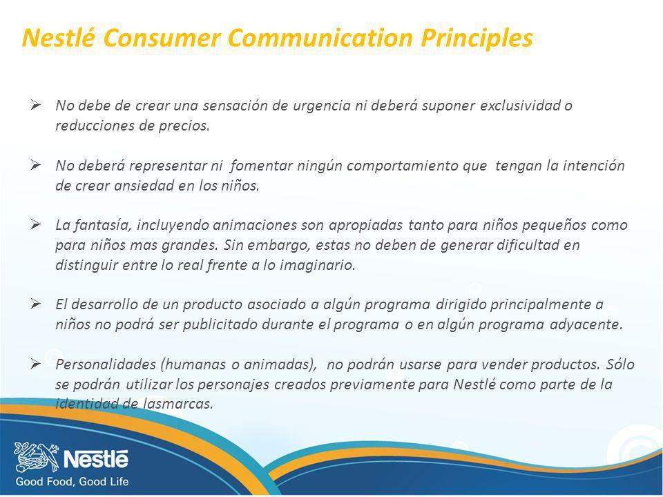 Nestlé Consumer Communication Principles No debe de crear una sensación de urgencia ni deberá suponer exclusividad o reducciones de precios. No deberá