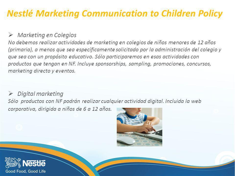 Nestlé Marketing Communication to Children Policy Marketing en Colegios No debemos realizar actividades de marketing en colegios de niños menores de 1