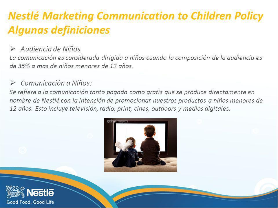 Nestlé Marketing Communication to Children Policy Algunas definiciones Audiencia de Niños La comunicación es considerada dirigida a niños cuando la co