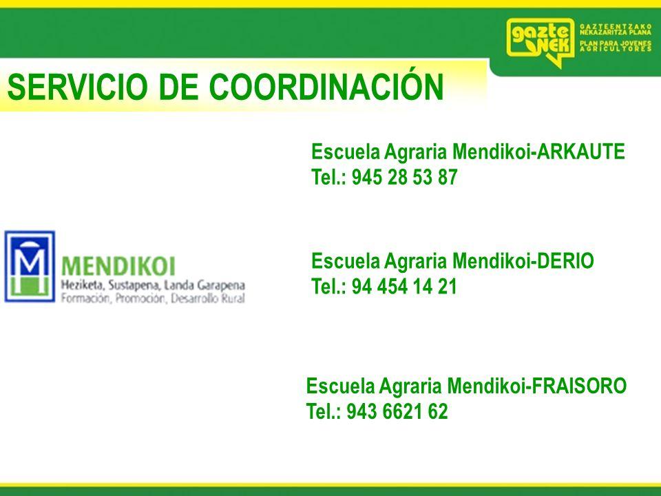 SERVICIO DE COORDINACIÓN Escuela Agraria Mendikoi-ARKAUTE Tel.: 945 28 53 87 Escuela Agraria Mendikoi-DERIO Tel.: 94 454 14 21 Escuela Agraria Mendiko