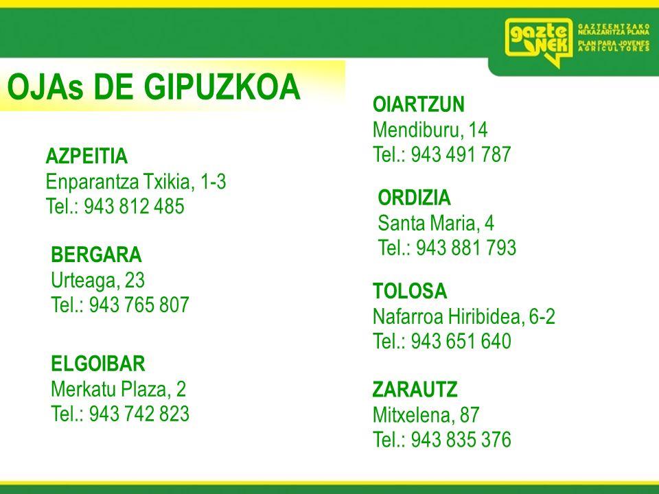 OJAs DE GIPUZKOA AZPEITIA Enparantza Txikia, 1-3 Tel.: 943 812 485 BERGARA Urteaga, 23 Tel.: 943 765 807 ELGOIBAR Merkatu Plaza, 2 Tel.: 943 742 823 O
