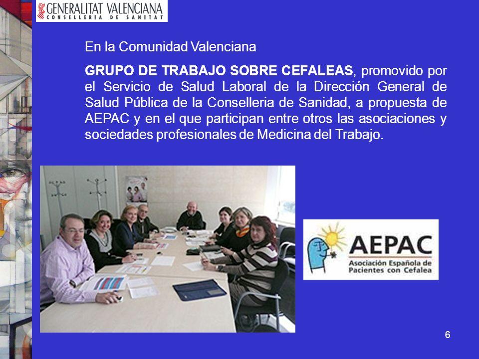 6 En la Comunidad Valenciana GRUPO DE TRABAJO SOBRE CEFALEAS, promovido por el Servicio de Salud Laboral de la Dirección General de Salud Pública de l