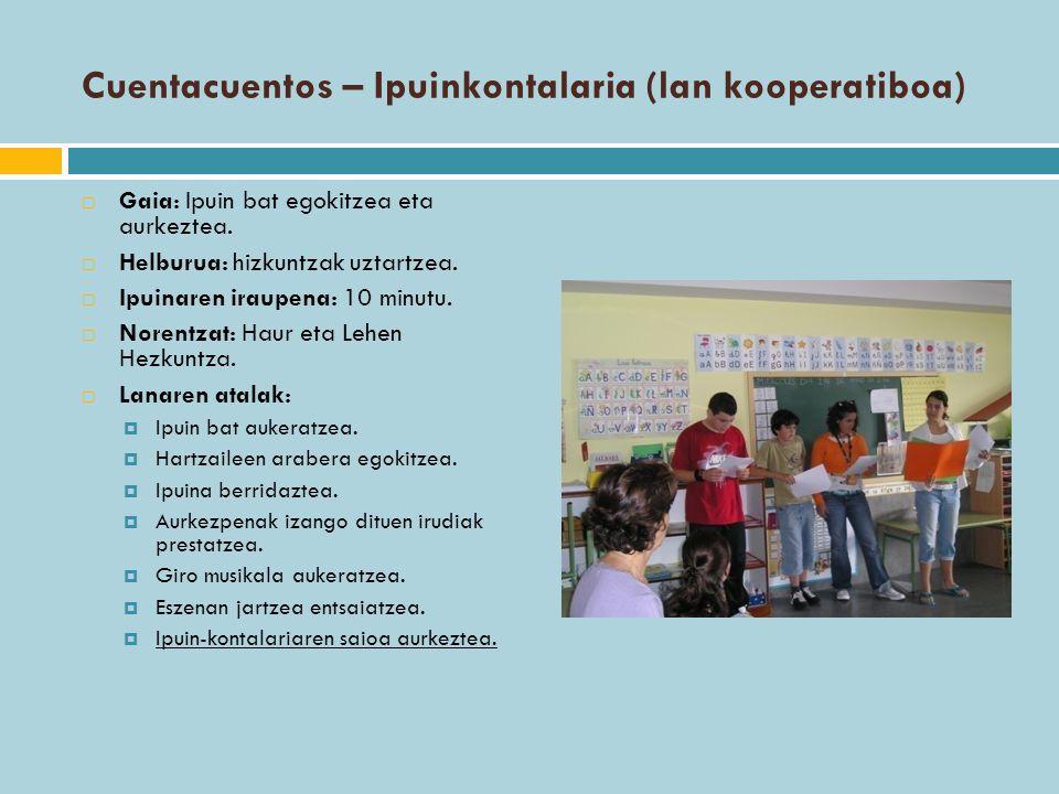 Cuentacuentos – Ipuinkontalaria (lan kooperatiboa) Gaia: Ipuin bat egokitzea eta aurkeztea. Helburua: hizkuntzak uztartzea. Ipuinaren iraupena: 10 min