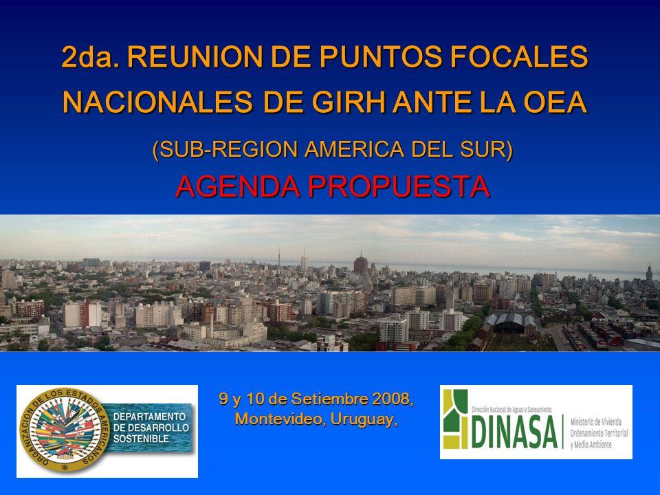 2da. REUNION DE PUNTOS FOCALES NACIONALES DE GIRH ANTE LA OEA (SUB-REGION AMERICA DEL SUR) AGENDA PROPUESTA 9 y 10 de Setiembre 2008, Montevideo, Urug