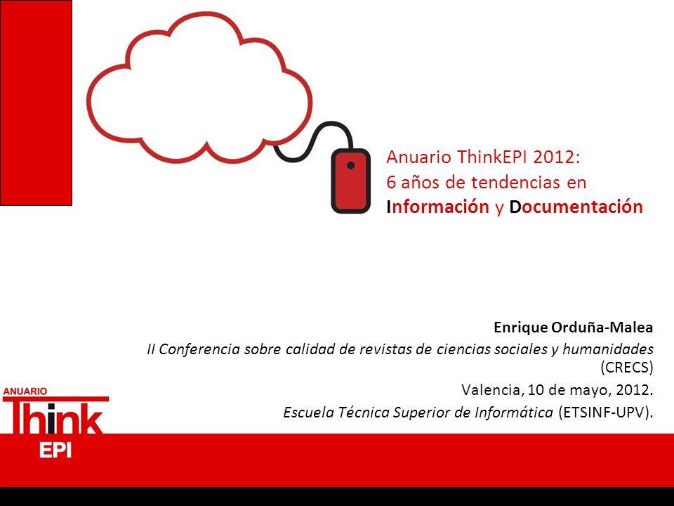 Anuario ThinkEPI 2012: 6 años de tendencias en Información y Documentación Enrique Orduña-Malea II Conferencia sobre calidad de revistas de ciencias s