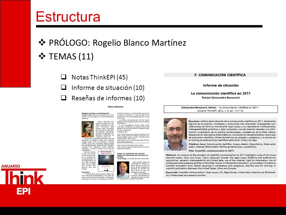 Estructura PRÓLOGO: Rogelio Blanco Martínez TEMAS (11) Notas ThinkEPI (45) Informe de situación (10) Reseñas de informes (10)