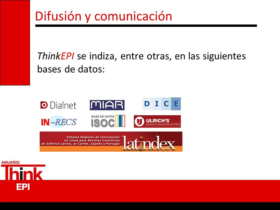 Difusión y comunicación ThinkEPI se indiza, entre otras, en las siguientes bases de datos: