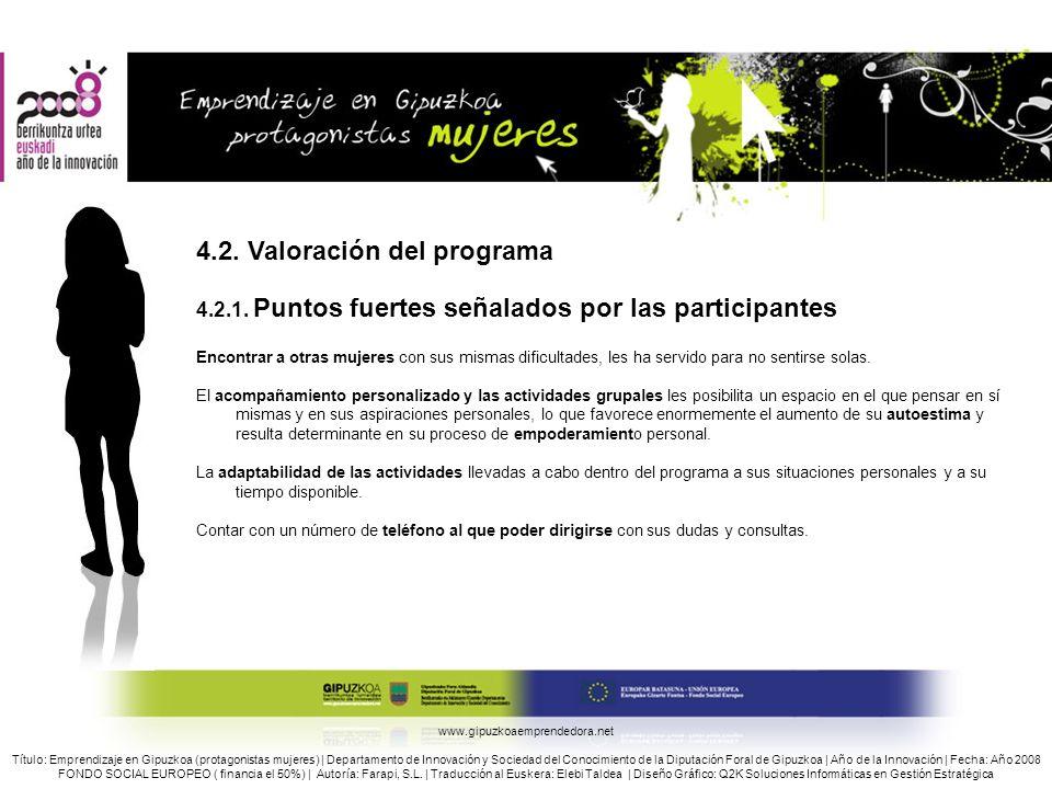 4.2. Valoración del programa 4.2.1. Puntos fuertes señalados por las participantes Encontrar a otras mujeres con sus mismas dificultades, les ha servi