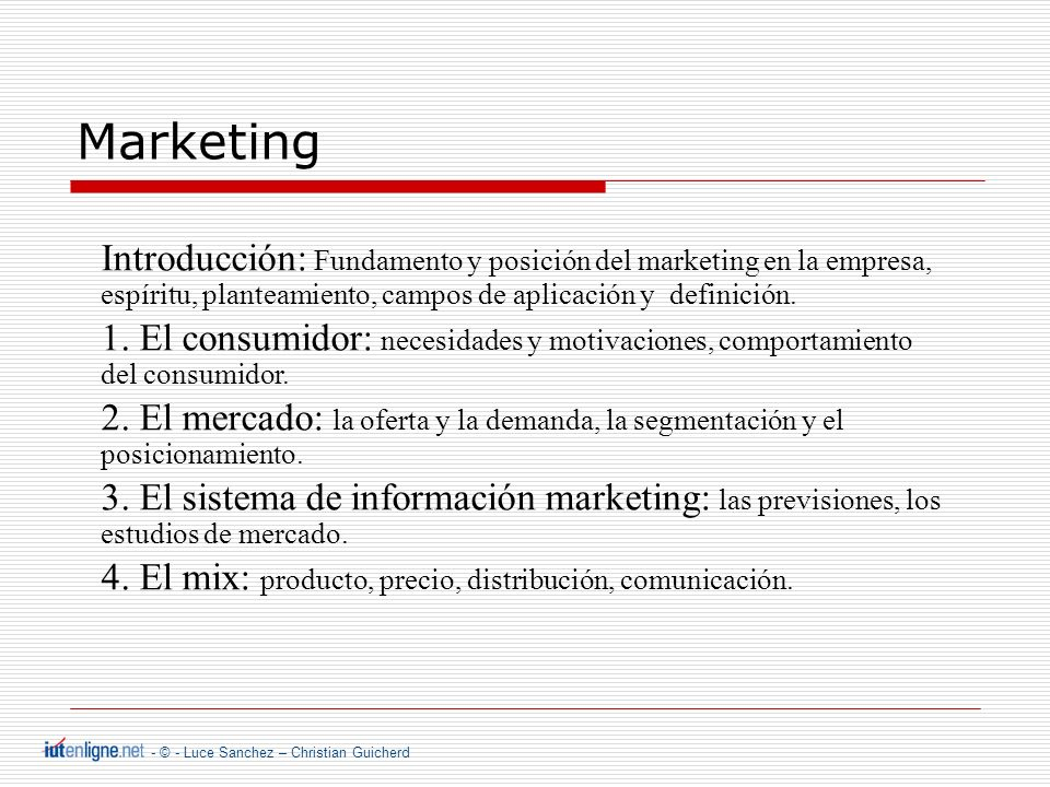 - © - Luce Sanchez – Christian Guicherd Marketing Introducción: Fundamento y posición del marketing en la empresa, espíritu, planteamiento, campos de aplicación y definición.