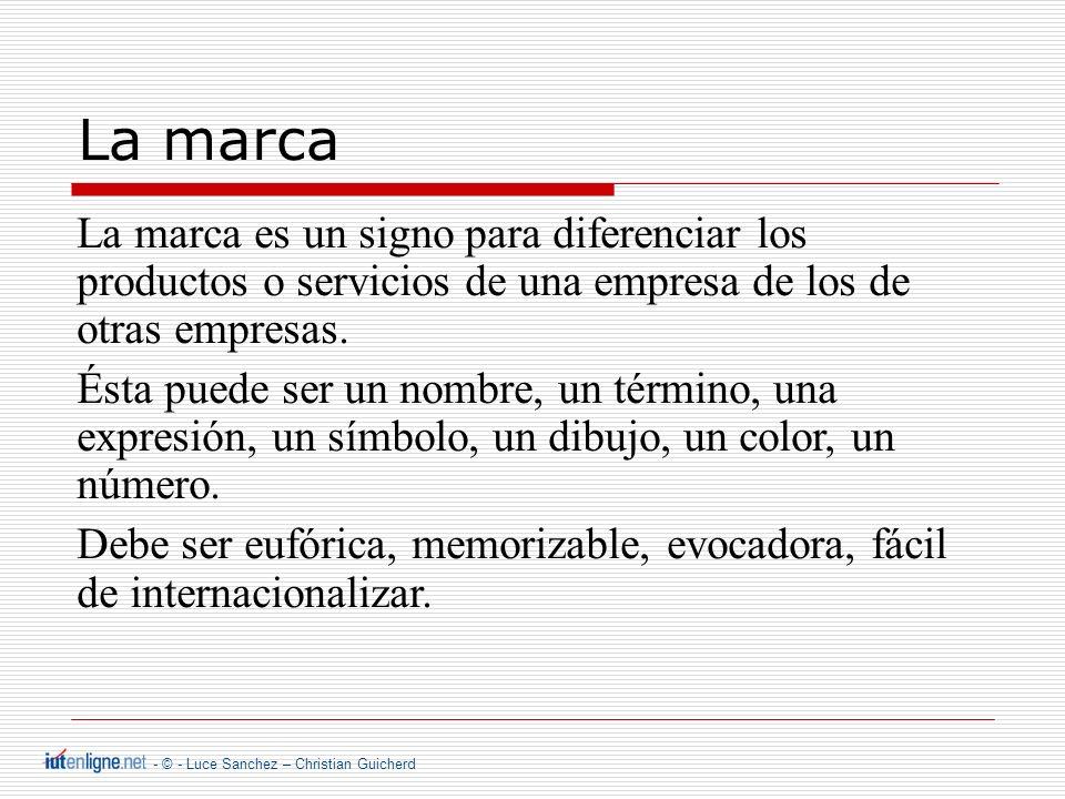 - © - Luce Sanchez – Christian Guicherd La marca La marca es un signo para diferenciar los productos o servicios de una empresa de los de otras empresas.