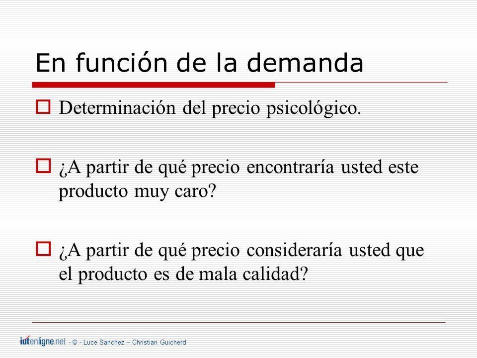 - © - Luce Sanchez – Christian Guicherd En función de la demanda Determinaci ó n del precio psicol ó gico.