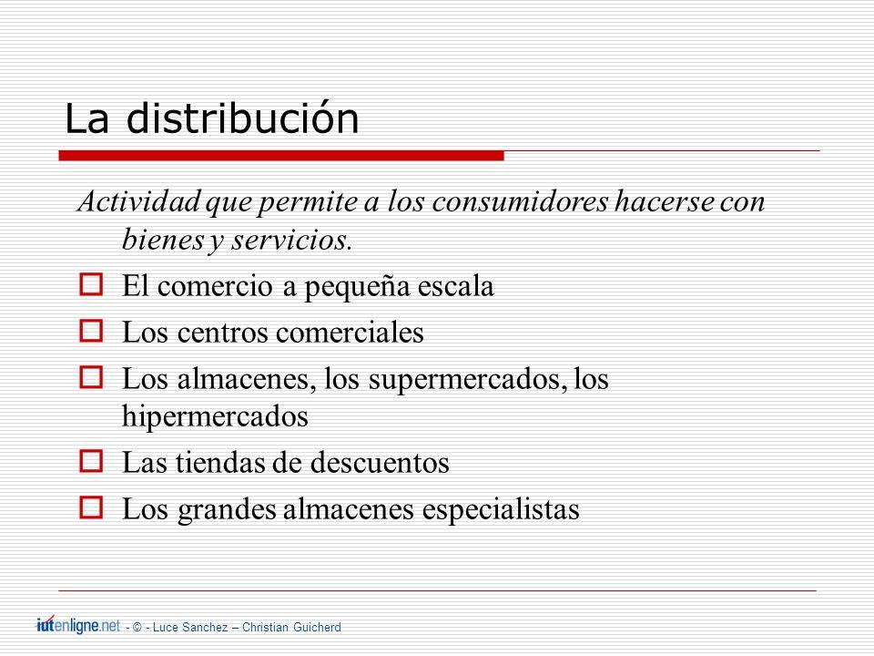 - © - Luce Sanchez – Christian Guicherd La distribución Actividad que permite a los consumidores hacerse con bienes y servicios.