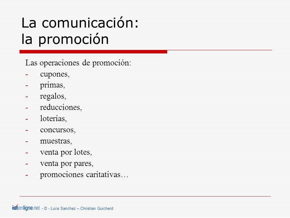 - © - Luce Sanchez – Christian Guicherd La comunicación: la promoción Las operaciones de promoción: -cupones, -primas, -regalos, -reducciones, -loterías, -concursos, -muestras, -venta por lotes, -venta por pares, -promociones caritativas…