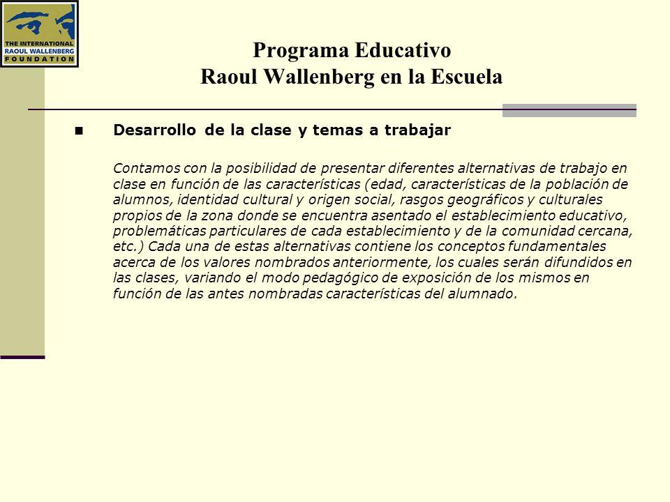 Programa Educativo Raoul Wallenberg en la Escuela Desarrollo de la clase y temas a trabajar Contamos con la posibilidad de presentar diferentes altern
